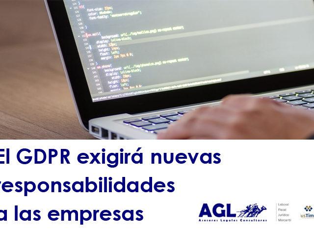 El GDPR exigirá nuevas responsabilidades a las empresas ¿Qué es?