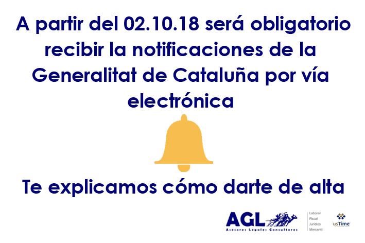 A partir del 02.10.18 será obligatoria la recepción de notificaciones de la Generalitat de Cataluña por medios electrónicos