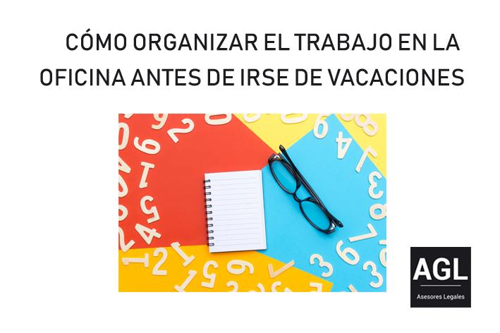CÓMO ORGANIZAR EL TRABAJO EN LA OFICINA ANTES DE IRSE DE VACACIONES