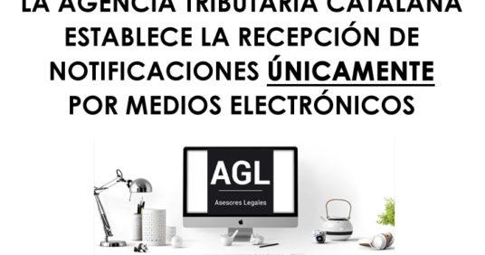 AVISO: LA AGENCIA TRIBUTARIA DE CATALUÑA ESTABLECE LA RECEPCIÓN DE NOTIFICACIONES ÚNICAMENTE POR MEDIOS ELECTRÓNICOS