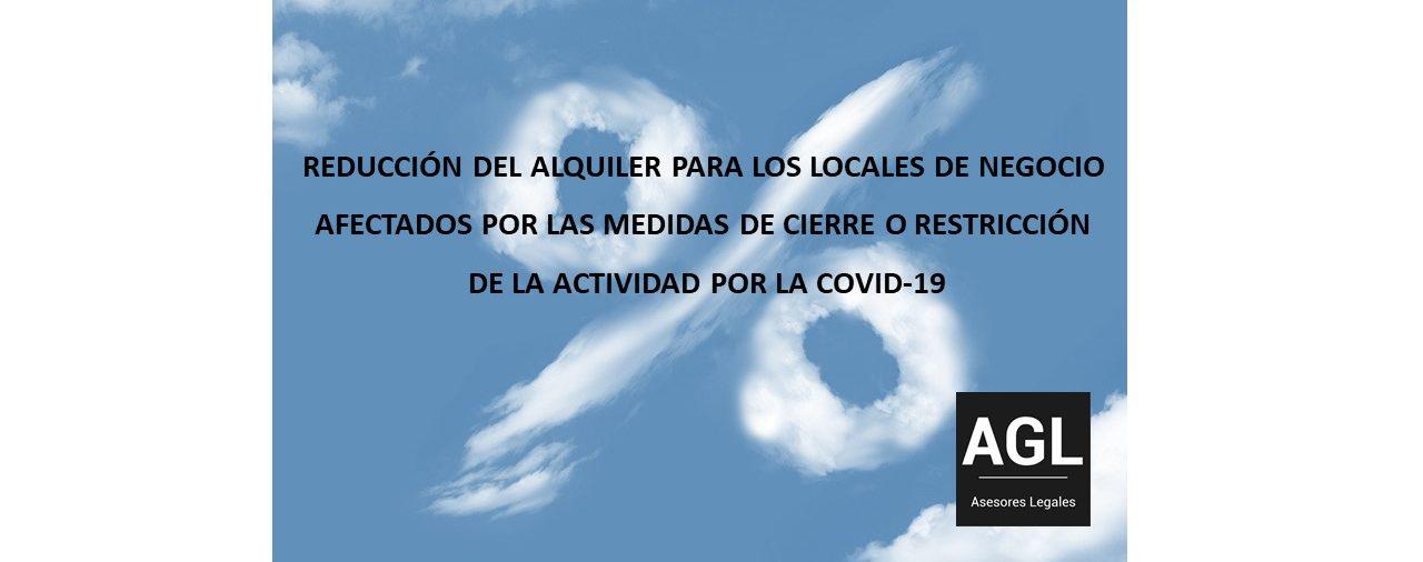 REDUCCIÓN DEL ALQUILER PARA LOS LOCALES DE NEGOCIO AFECTADOS POR LAS MEDIDAS DE CIERRE O RESTRICCIÓN DE LA ACTIVIDAD POR LA COVID-19