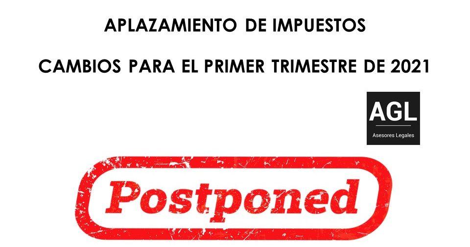 APLAZAMIENTO DE IMPUESTOS; CAMBIOS PARA EL PRIMER TRIMESTRE DE 2021