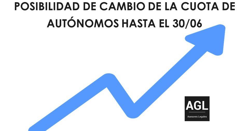 POSIBILIDAD DE CAMBIO DE LA CUOTA DE AUTÓNOMOS HASTA EL 30/06