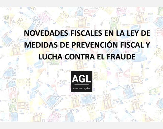 NOVEDADES FISCALES EN LA LEY DE MEDIDAS DE PREVENCION FISCAL Y LUCHA CONTRA EL FRAUDE